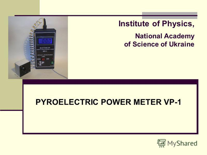 Institute of Physics, National Academy of Science of Ukraine PYROELECTRIC POWER METER VP-1
