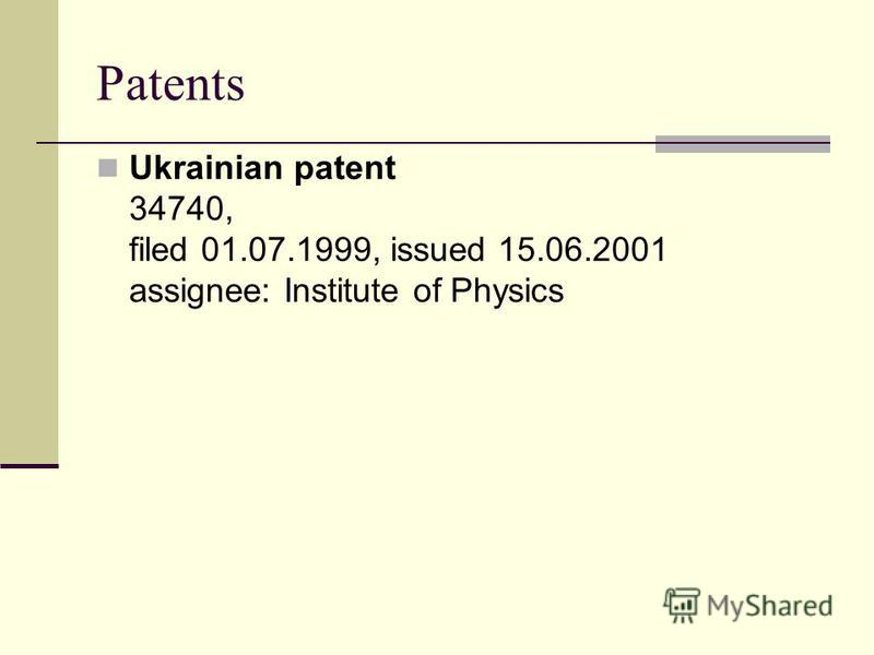 Patents Ukrainian patent 34740, filed 01.07.1999, issued 15.06.2001 assignee: Institute of Physics