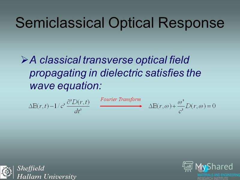 A classical transverse optical field propagating in dielectric satisfies the wave equation: Fourier Transform Semiclassical Optical Response