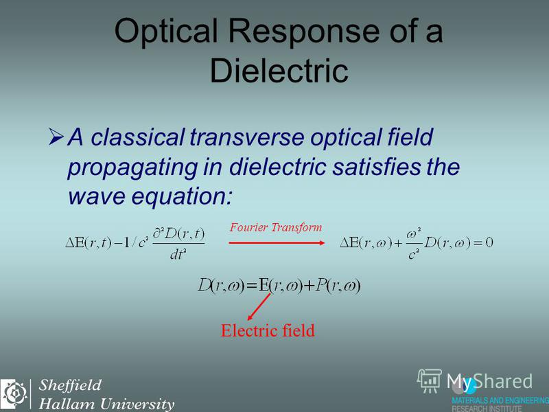 A classical transverse optical field propagating in dielectric satisfies the wave equation: Fourier Transform Displacement field Optical Response of a Dielectric