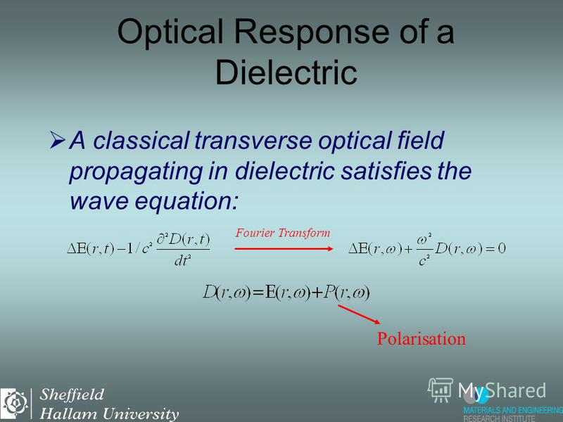 A classical transverse optical field propagating in dielectric satisfies the wave equation: Fourier Transform Electric field Optical Response of a Dielectric