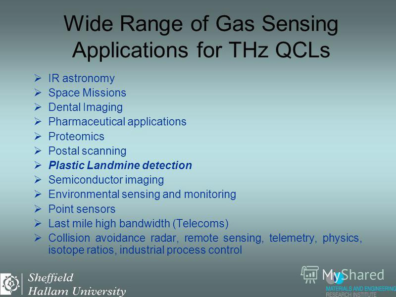 Wide Range of Gas Sensing Applications for THz QCLs IR astronomy Space Missions Dental Imaging Pharmaceutical applications Proteomics Postal scanning Plastic Landmine detection Semiconductor imaging Environmental sensing and monitoring Point sensors