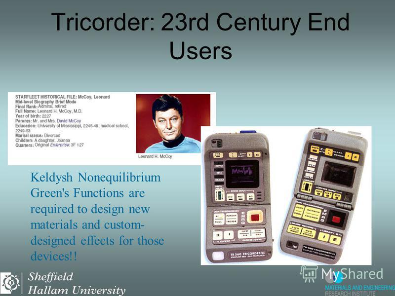Tricorder: 23rd Century End Users Keldysh Nonequilibrium Green's Functions are required to design new materials and custom- designed effects for those devices!!