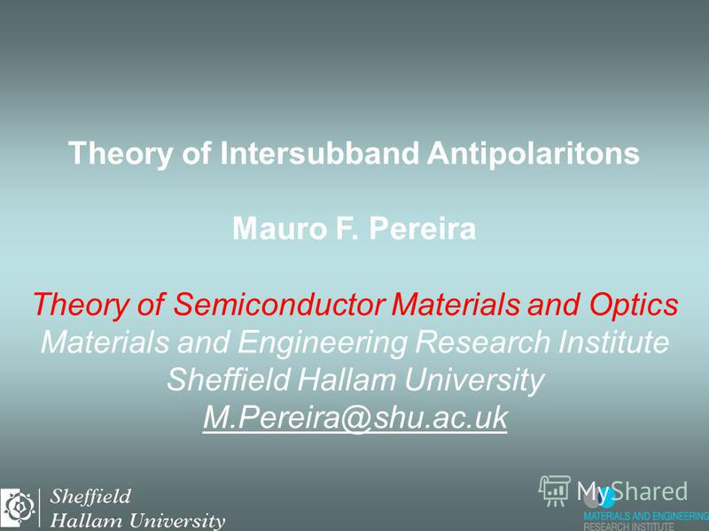 Theory of Intersubband Antipolaritons Mauro F. Pereira Theory of Semiconductor Materials and Optics Materials and Engineering Research Institute Sheffield Hallam University M.Pereira@shu.ac.uk