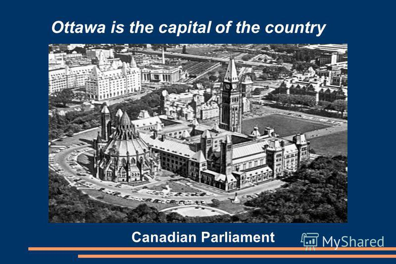 Ottawa is the capital of the country Canadian Parliament