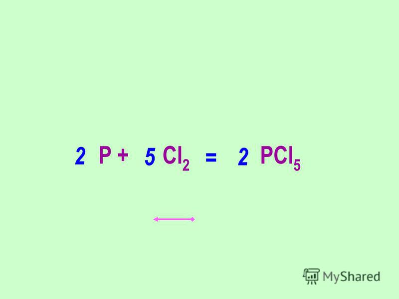 P + Cl 2 PCl 5 52 2 =