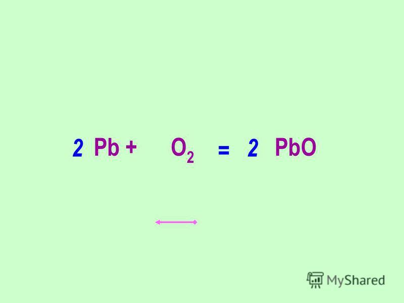 Pb + O 2 PbO 22 =