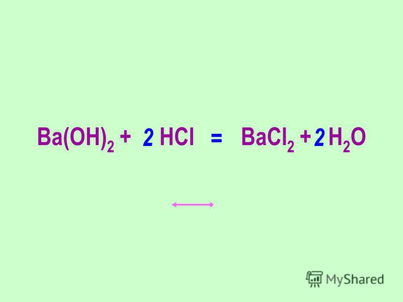 Ba(OH) 2 + HCl BaCl 2 + H 2 O 22 =