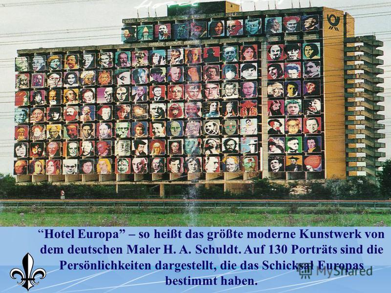 Hotel Europa – so heißt das größte moderne Kunstwerk von dem deutschen Maler H. A. Schuldt. Auf 130 Porträts sind die Persönlichkeiten dargestellt, die das Schicksal Europas bestimmt haben.