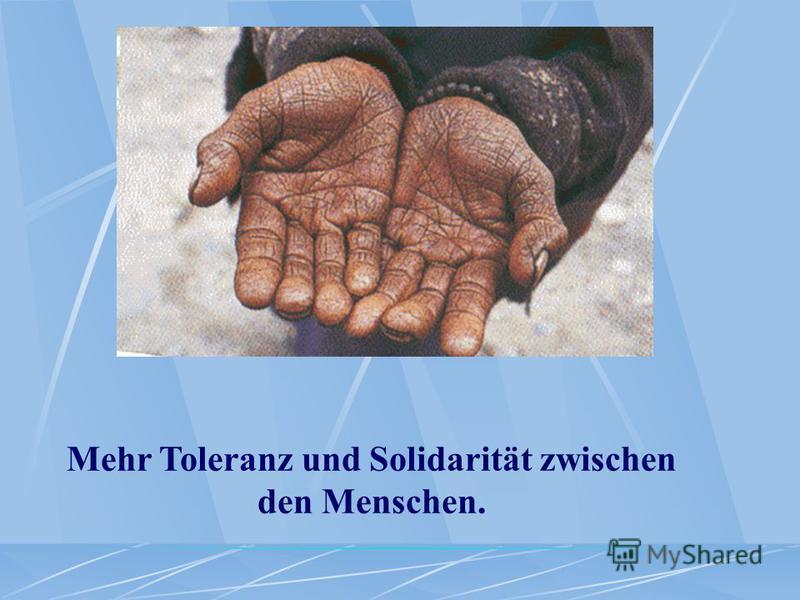 Mehr Toleranz und Solidarität zwischen den Menschen.