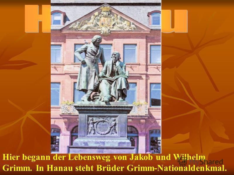 Hier begann der Lebensweg von Jakob und Wilhelm Grimm. In Hanau steht Brüder Grimm-Nationaldenkmal.
