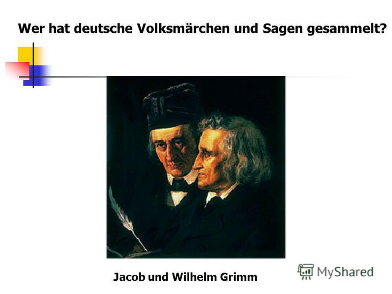 Wer hat deutsche Volksmärchen und Sagen gesammelt? Jacob und Wilhelm Grimm