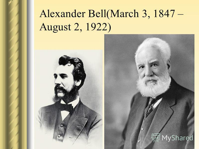 Alexander Bell(March 3, 1847 – August 2, 1922)
