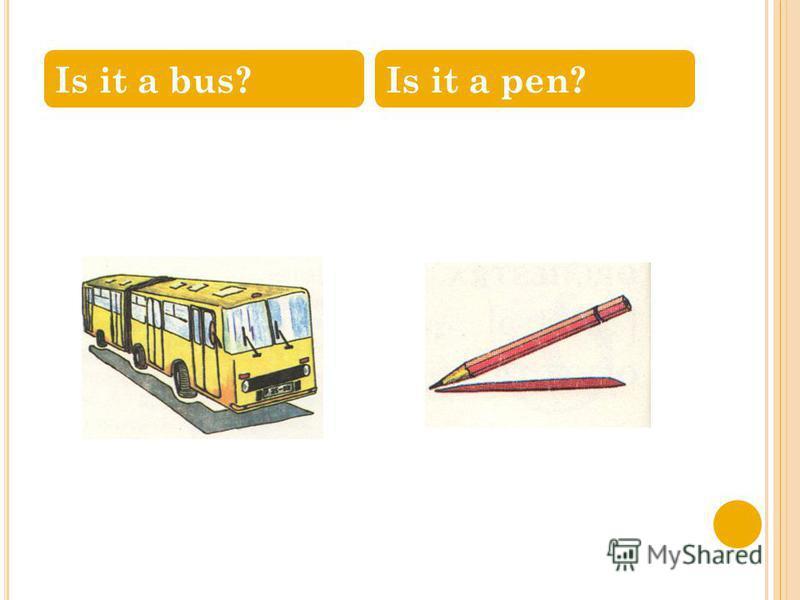 Is it a bus?Is it a pen?
