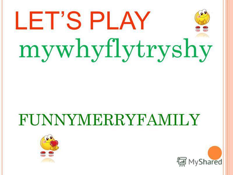 LETS PLAY mywhyflytryshy FUNNYMERRYFAMILY