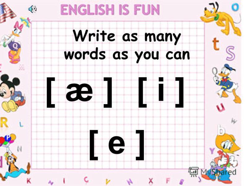 Write as many words as you can [ æ ] [ i ] [ e ]