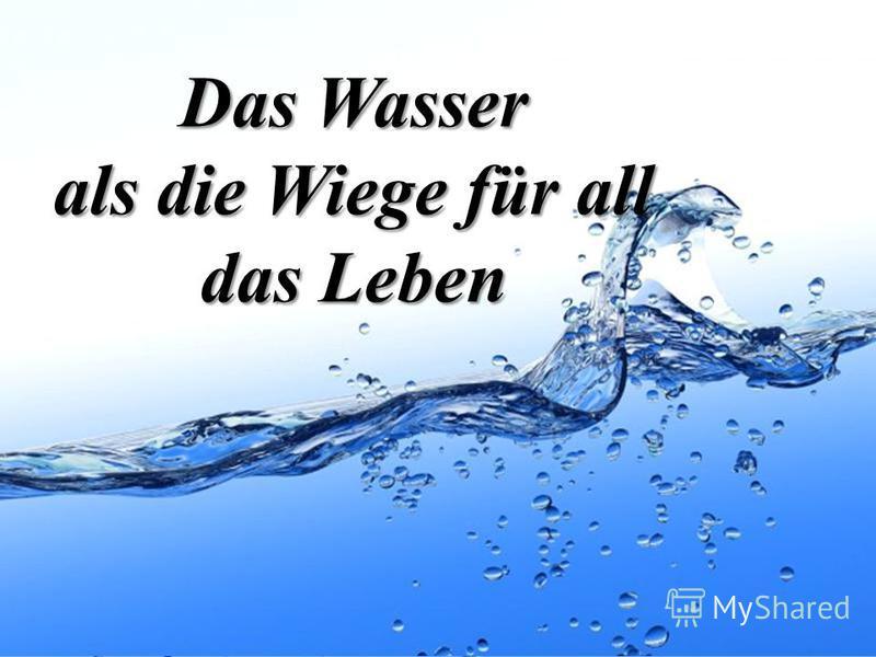 Page 1 Das Wasser als die Wiege für all das Leben