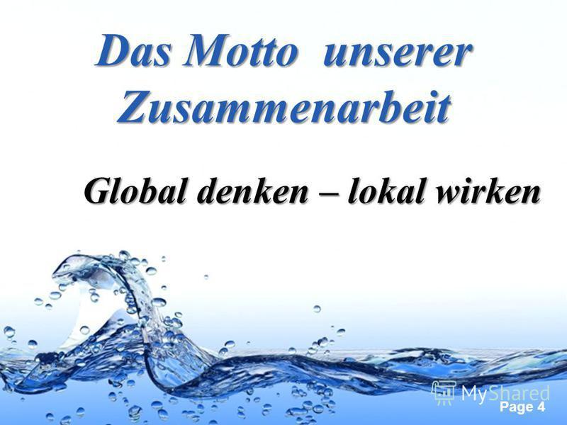 Page 4 Das Motto unserer Zusammenarbeit Global denken – lokal wirken