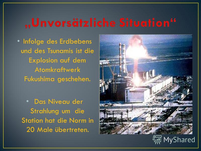 Infolge des Erdbebens und des Tsunamis ist die Explosion auf dem Atomkraftwerk Fukushima geschehen. Das Niveau der Strahlung um die Station hat die Norm in 20 Male übertreten.