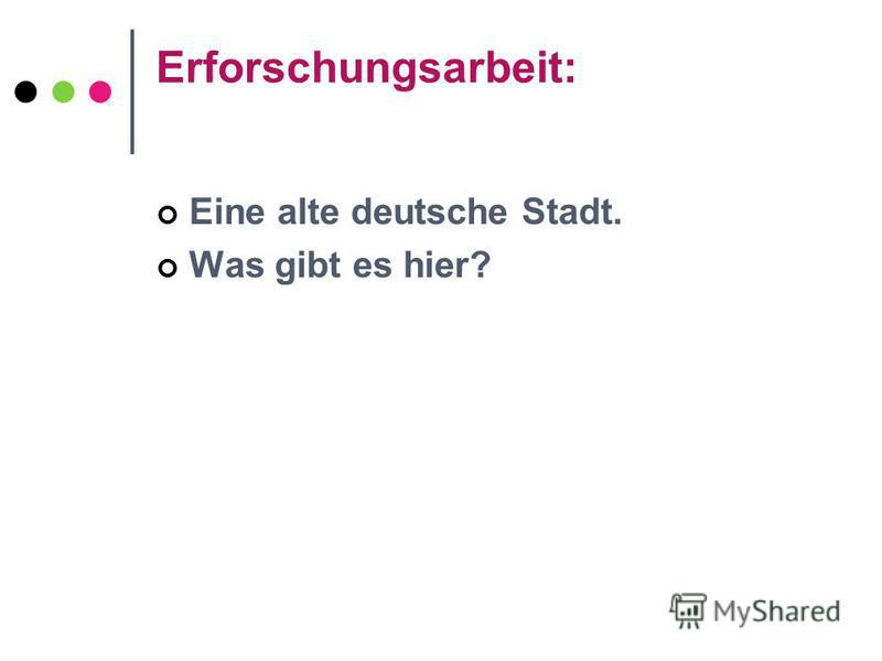 Erforschungsarbeit: Eine alte deutsche Stadt. Was gibt es hier?