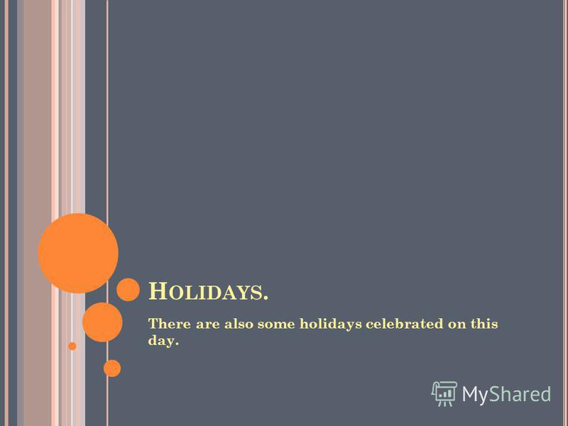 H OLIDAYS. There are also some holidays celebrated on this day.