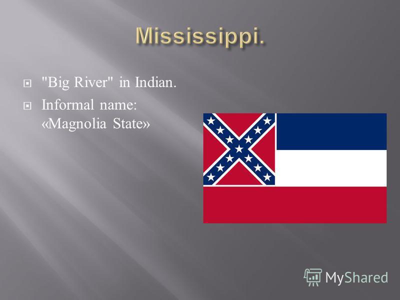 Big River in Indian. Informal name: «Magnolia State»