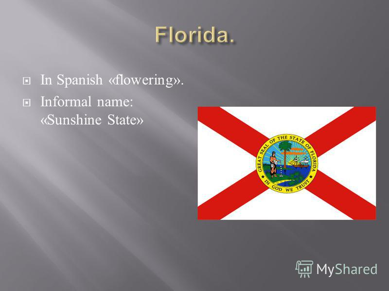 In Spanish «flowering». Informal name: «Sunshine State»
