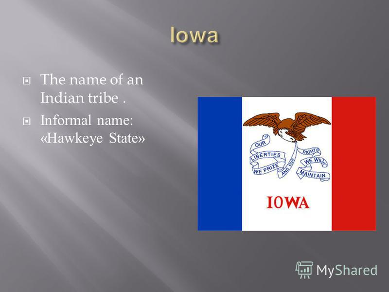 The name of an Indian tribe. Informal name: «Hawkeye State»