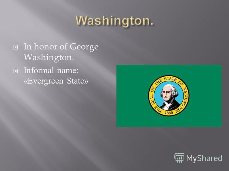 In honor of George Washington. Informal name: «Evergreen State»