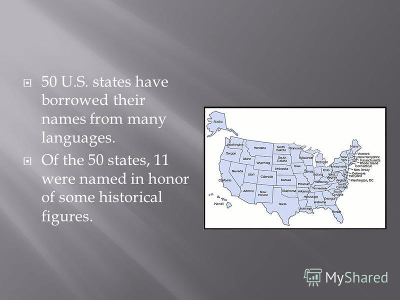 50 U.S. states have borrowed their names from many languages. Of the 50 states, 11 were named in honor of some historical figures.