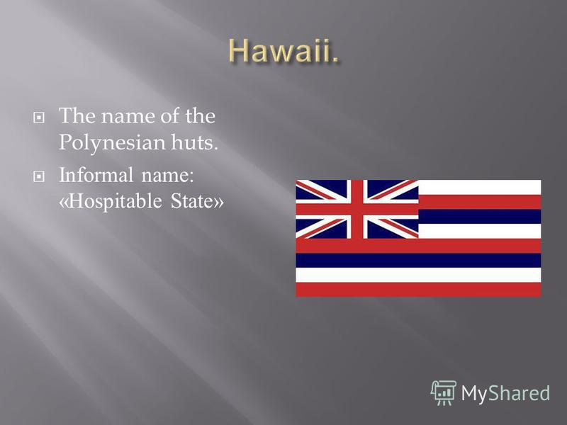 The name of the Polynesian huts. Informal name: «Hospitable State»