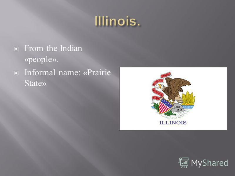 From the Indian «people». Informal name: «Prairie State»