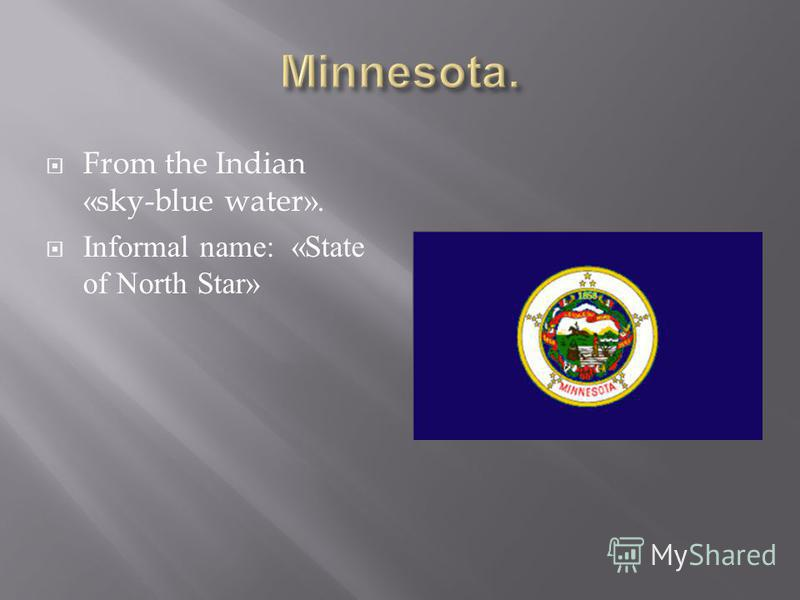 From the Indian «sky-blue water». Informal name: «State of North Star»