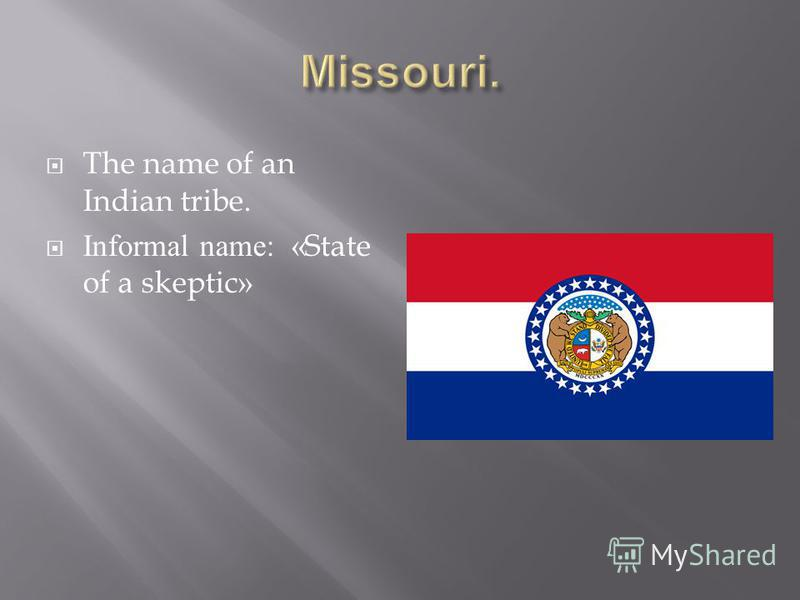 The name of an Indian tribe. Informal name: «State of a skeptic»