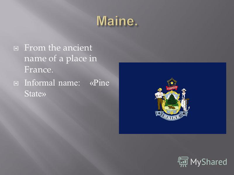 From the ancient name of a place in France. Informal name: «Pine State»