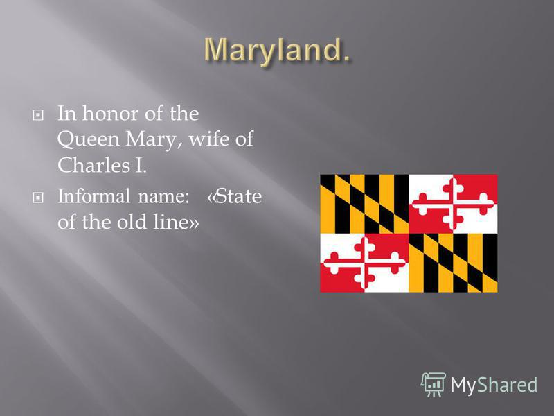 In honor of the Queen Mary, wife of Charles I. Informal name: «State of the old line»