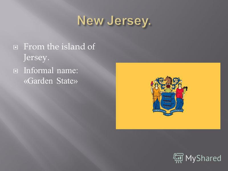 From the island of Jersey. Informal name: «Garden State»