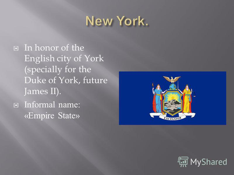 In honor of the English city of York (specially for the Duke of York, future James II). Informal name: «Empire State»