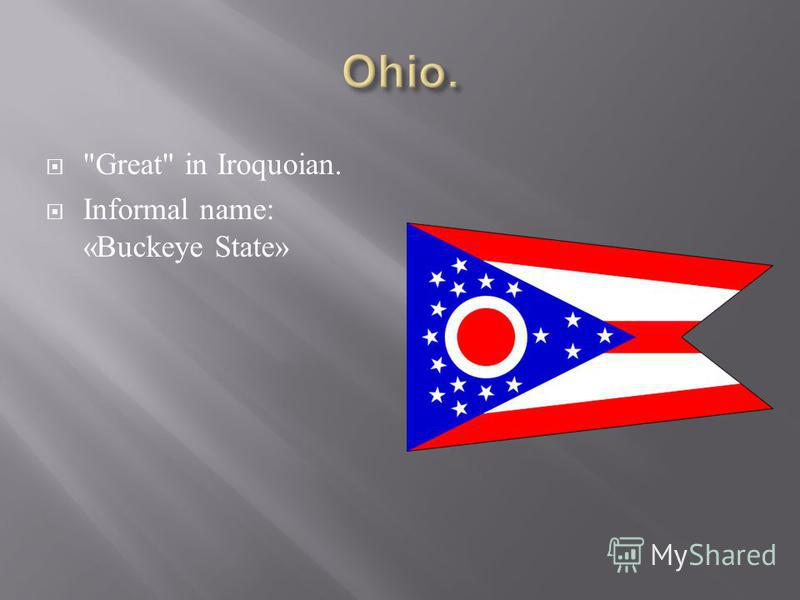 Great in Iroquoian. Informal name: «Buckeye State»
