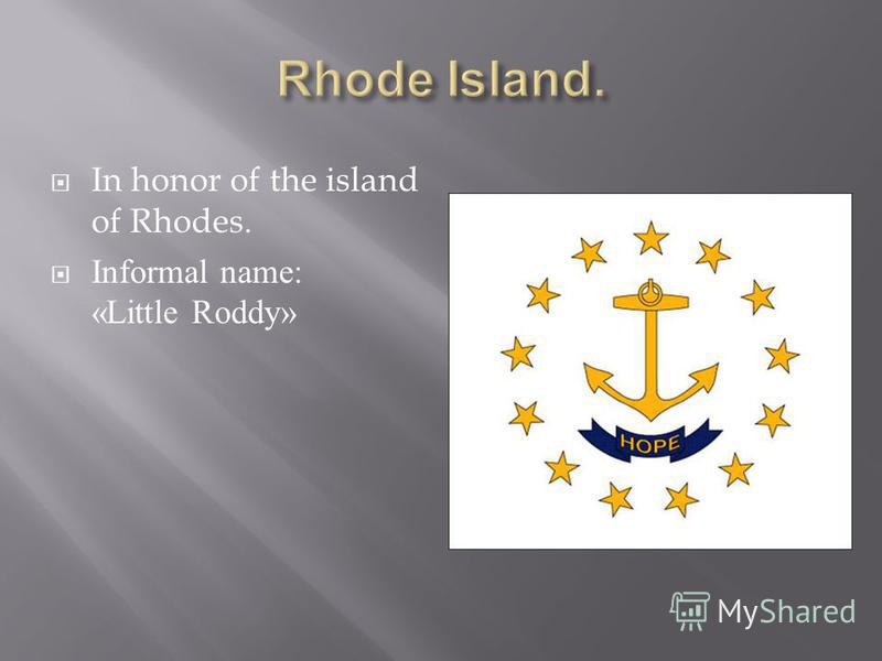 In honor of the island of Rhodes. Informal name: «Little Roddy»