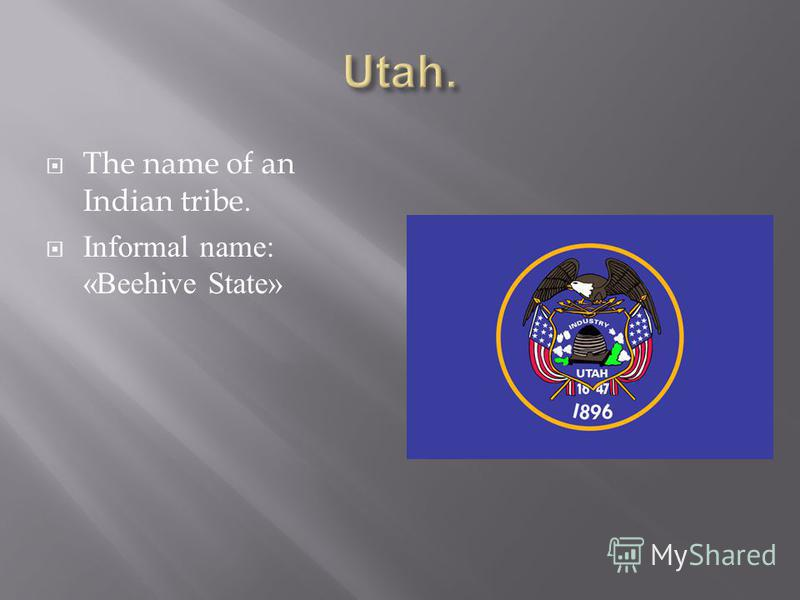 The name of an Indian tribe. Informal name: «Beehive State»