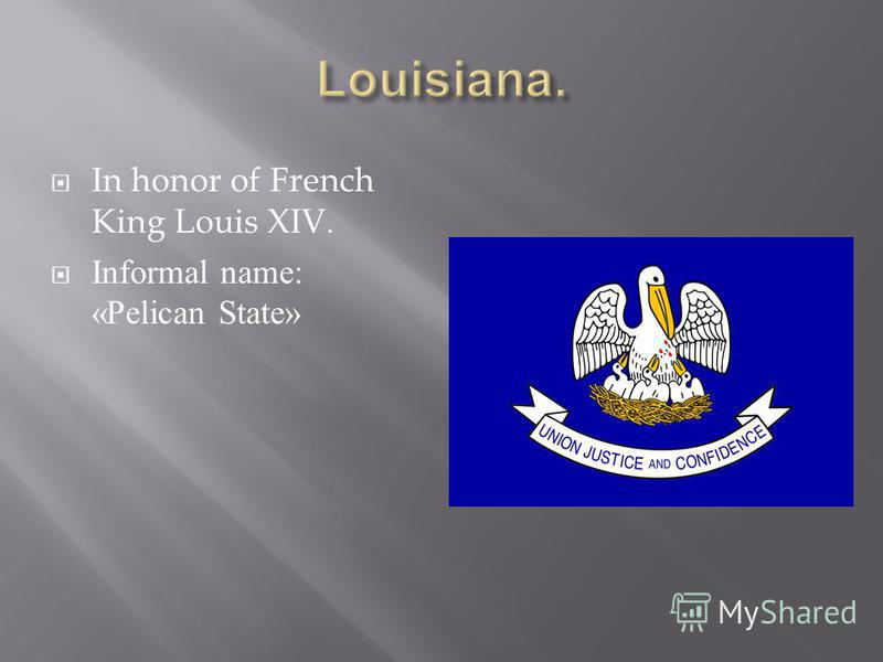 In honor of French King Louis XIV. Informal name: «Pelican State»