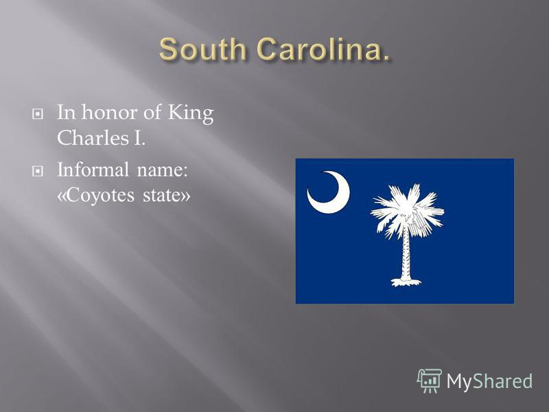 In honor of King Charles I. Informal name: «Coyotes state»