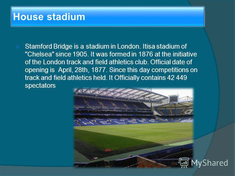 House stadium Stamford Bridge is a stadium in London. Itisa stadium of