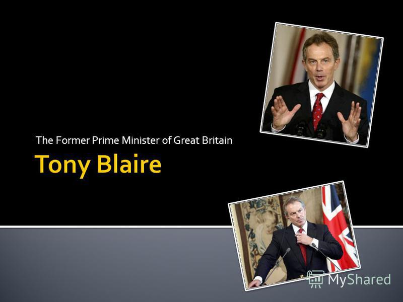 The Former Prime Minister of Great Britain