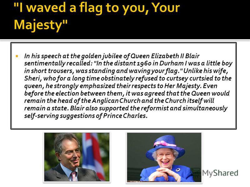 In his speech at the golden jubilee of Queen Elizabeth II Blair sentimentally recalled: