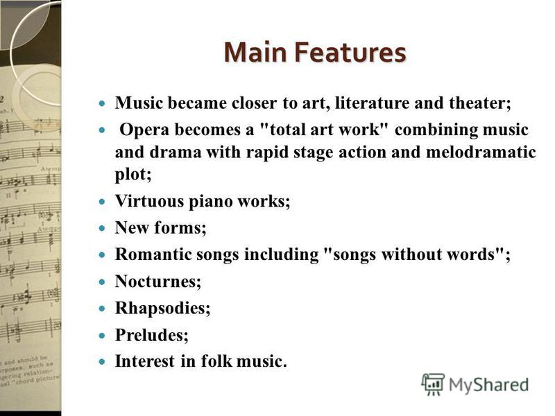 Main Features Music became closer to art, literature and theater; Opera becomes a