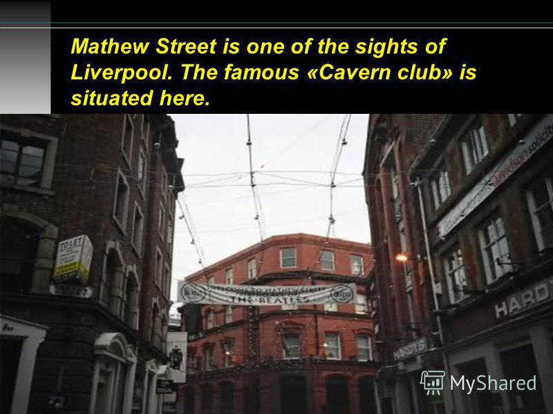 Mathew Street is one of the sights of Liverpool. The famous «Cavern club» is situated here.