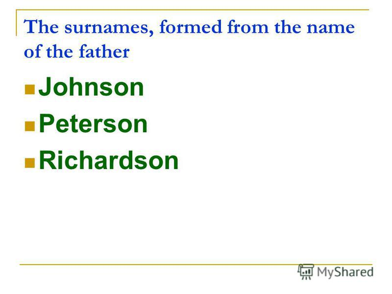 The surnames, formed from the name of the father Johnson Peterson Richardson