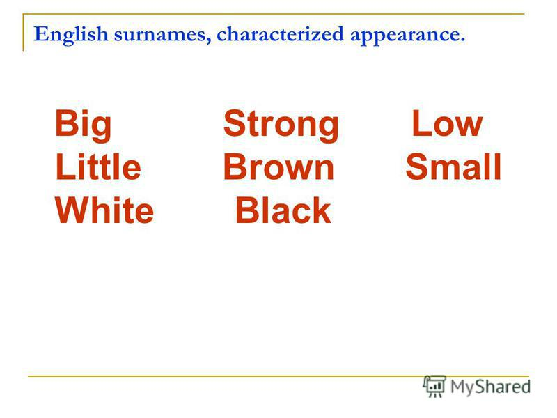 English surnames, characterized appearance. Big Strong Low Little Brown Small White Black